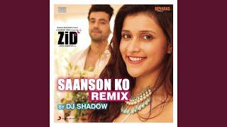 "Saanson Ko (Remix by DJ Shadow) (From ""Zid"")"