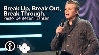 Break Up, Break Out, Break Through. | Pastor Jentezen Franklin