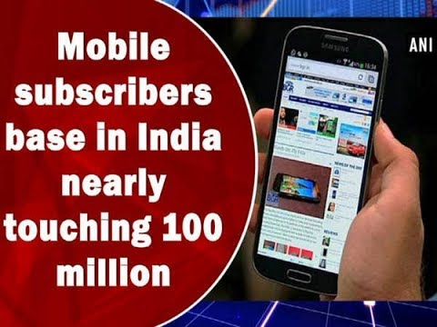 Mobile subscribers base in India nearly touching 100 million - Business News