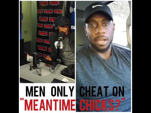 """MEN ONLY CHEAT ON """"MEANTIME CHICKS?""""🤔😒"""