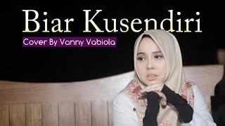 Download VANNY VABIOLA - BIAR KUSENDIRI CIPT RACHMAT AS