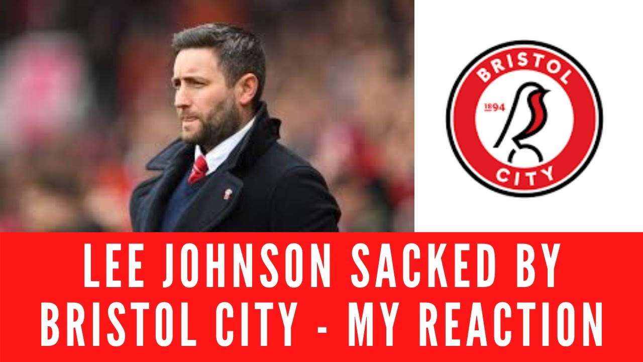 Lee Johnson Sacked By Bristol City - My Reaction #BristolCity #BCFC #JohnsonOut #EFL #Championship