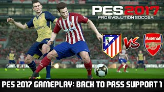 PES 2017 Gameplay/Commentary: Back to Passing Support 1 (Atletico Madrid Vs Arsenal - Superstar)