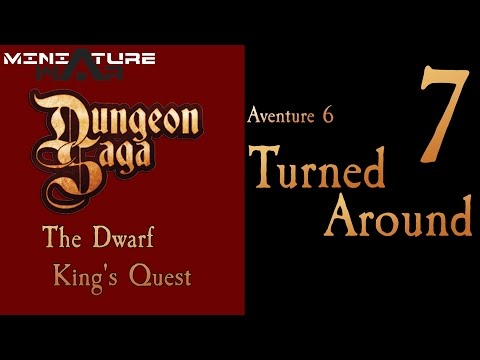 Dungeon Saga: The Dwarf King's Quest -  Aventure 6 - Turned Around