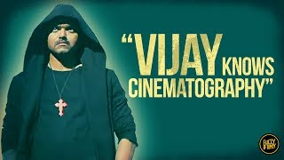"""""""Vijay knows cinematography"""" 