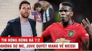 TIN NÓNG BÓNG ĐÁ 7/2 | Không sợ MC, Juve quyết mang về Messi – Pogba tuyên bố chia tay M.U