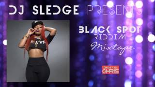 DJ SLEDGE - BLACK SPOT RIDDIM (OFFICIAL MIXTAPE) audio only