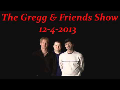 The Gregg & Friends Show 12-4-2013