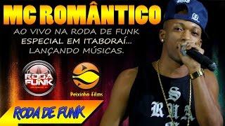 MC Romântico :: Ao vivo na Roda de Funk Especial em Itaboraí (RJ) ::
