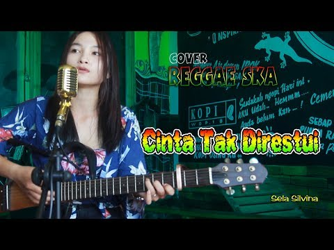 Cinta Tak Direstui (Reggae Ska) ~ Sela Silvina | Cover Kadal Band