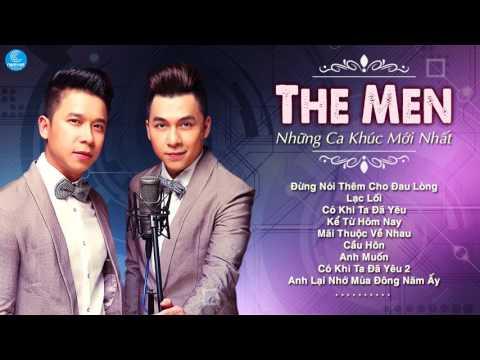 The Men 2017 - Những Ca Khúc Hay và Mới Nhất The Men 2017 - Album Đừng Nói Thêm Cho Đau Lòng