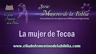 La mujer de Tecoa  Mujeres de la Biblia   Libro El Lado Femenino de la Biblia Vol1