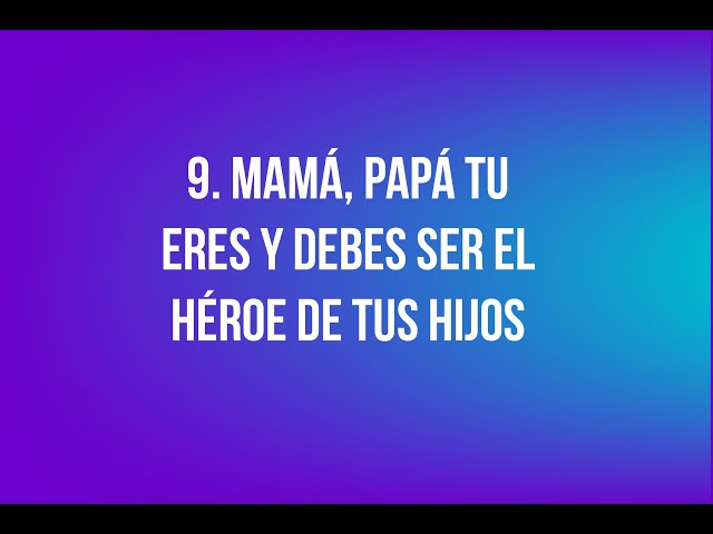 9. Mamá, Papá tu eres y debes ser el Héroe de tus hijos