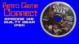 Retro Game Connect #146: Guilty Gear (PS1)
