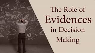 The Role of Evidences in Decision Making