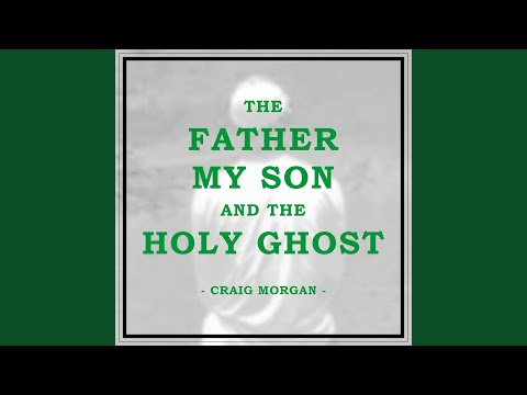 The Father, My Son, And The Holy Ghost