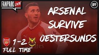 Arsenal Survive Oestersunds - Arsenal 1-2 Oestersunds - Fan Park Live
