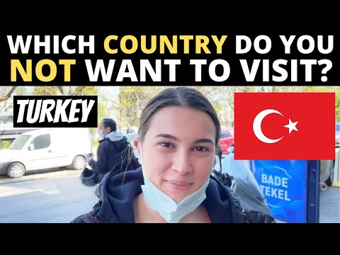 Which Country Do You NOT Want To Visit? | TURKEY