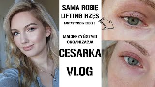 LIFTING RZĘS - HIT ! MACIERZYŃSTWO, CESARKA - VLOG