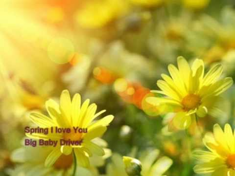 Spring I Love You- Big Baby Driver