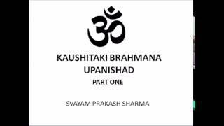 KAUSHITAKI BRAHMANA UPANISHAD IN SIMPLE ENGLISH PRESENTED BY SVAYAM PRAKASH SHARMA PART ONE CHAPTER