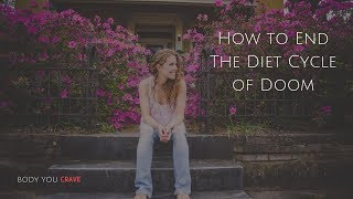 How to End the Cycle of Diet-Doom
