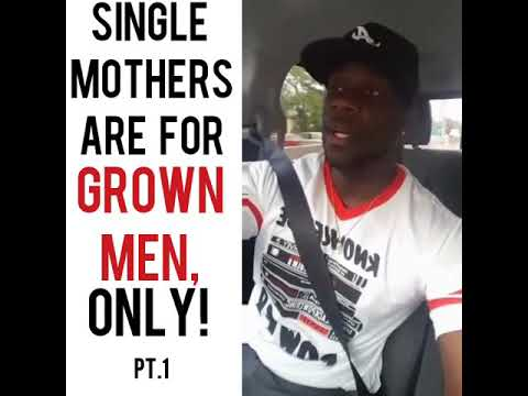Single Mothers are for Grown Men, ONLY! PT1 & 2 #Throwback