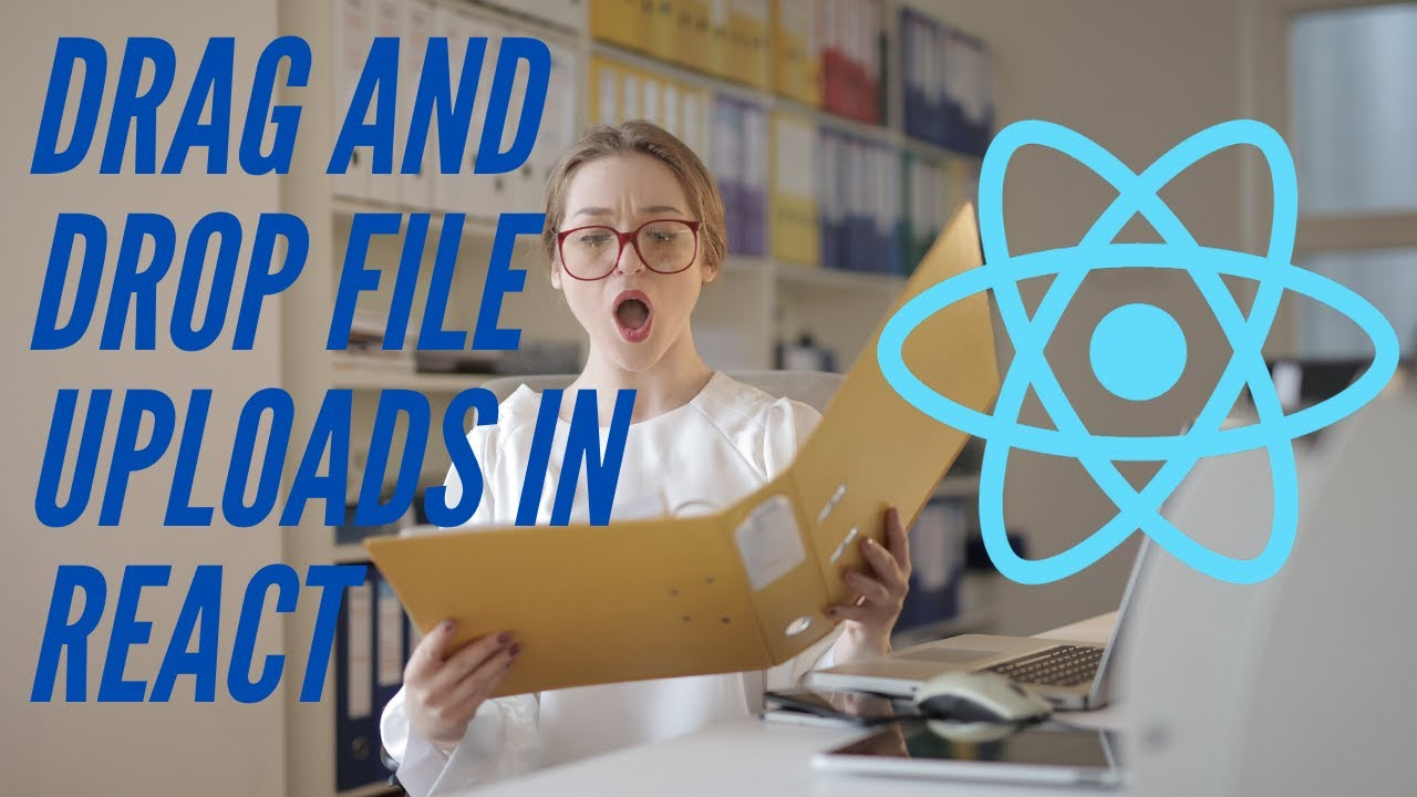 Drag and Drop File Uploads in React