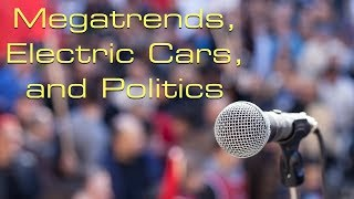 Megatrends, Electric Cars, and Politics