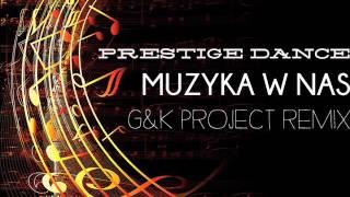 Prestige Dance -  Muzyka w nas (G&K Project Remix)