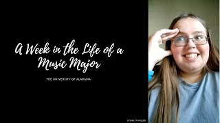 Week in the Life of a Music Major -University of Alabama