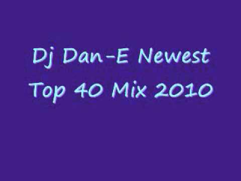 Dj Dan-E Newest Top 40 Mix 2010 Videos De Viajes