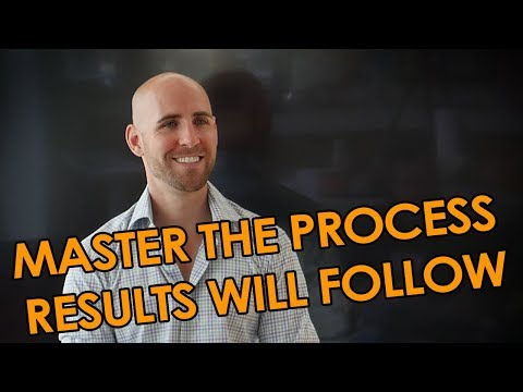 If You Master The Process, The Results Will Follow