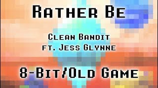 Rather Be (Clean Bandit ft. Jess Glynne) | 8-Bit/Old Game Style