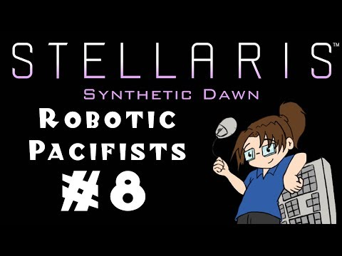 """Let's Play Stellaris: Synthetic Dawn - Robotic """"Pacifists"""" - #8"""