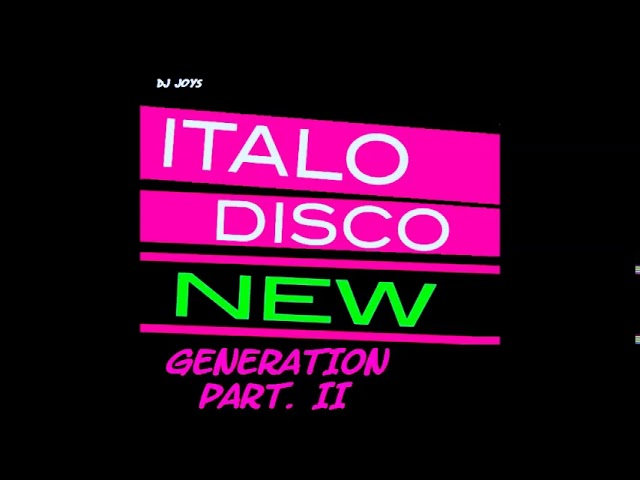ITALO DISCO ( New Generation ) Part II Mixed by Dj Joys