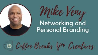Coffee Breaks for Creatives with Mike Veny: Networking and Personal Branding