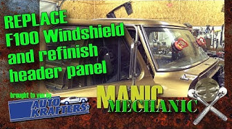 How To Windshield Replacement With Gasket F100 Episode 43 Manic Mechanic