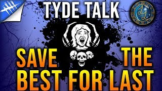 Save the Best for Last - Dead by Daylight Tyde Talk #13