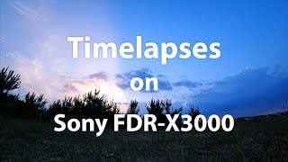 How To Make Timelapses With Sony FDR-X3000