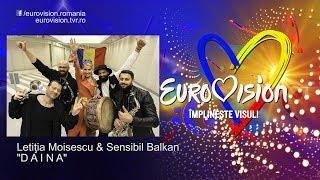 Letitia Moisescu &amp Sensibil Balkan - D A I N A Eurovision Romania 2019