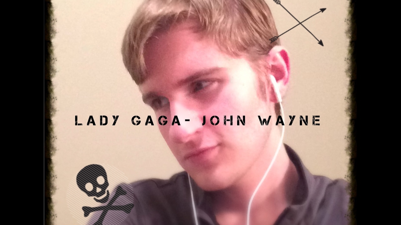lady gaga john wayne cover youtube. Black Bedroom Furniture Sets. Home Design Ideas