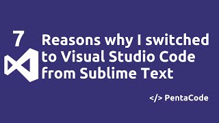 7 reasons why I switched to Visual Studio Code from Sublime Text