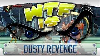 ► WTF Is... - Dusty Revenge ?