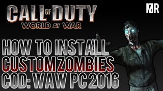 HOW TO INSTALL & PLAY CUSTOM ZOMBIES *NEW* 2016 World at War (PC)