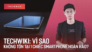 TechWiki: Vì sao không bao giờ tồn tại 1 chiếc smartphone hoàn hảo?