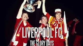 Liverpool FC - The Glory Days