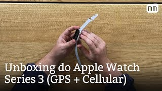 Unboxing do Apple Watch Series 3 (GPS + Cellular)
