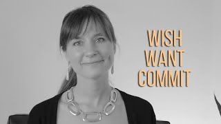Getting out of our own way: Wish - Want - Commit