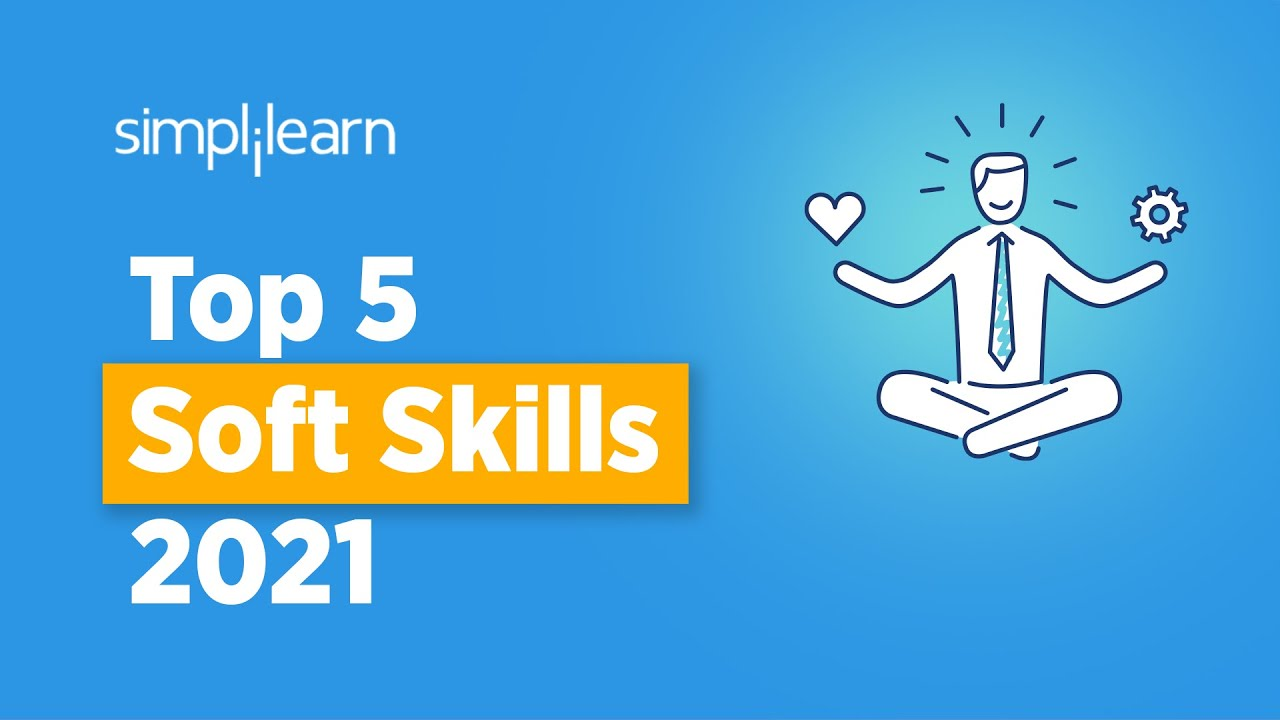 Top 5 Soft Skills For 2021   Most Important Skills To Learn